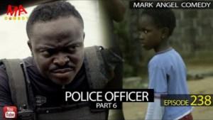 VIDEO: Mark Angel Comedy – POLICE OFFICER Part 6 (Episode 238)